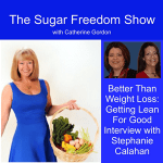 The Sugar Freedom Show with Catherine Gordon - Better than Weight Loss