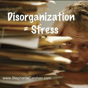 Disorganization Equals Stress