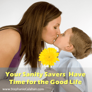 Your Sanity Savers - Have Time for the Good Life