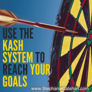Use the kash system to reach your goals