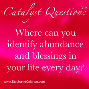 Where can you identify abundance in your life?