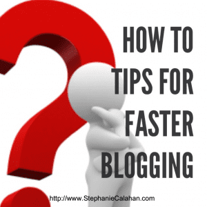 Faster Blogging How to Tips