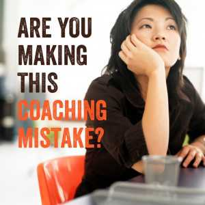 Are you making this coaching mistake