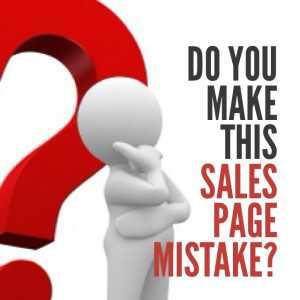 Do You Make this Sales Page Mistake?
