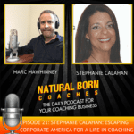 Marc Mawhinney interviews Stephanie Calahan on Natural Born Coaches