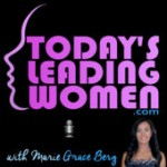 Today's Leading Women Podcast Show with Marie Grace Berg