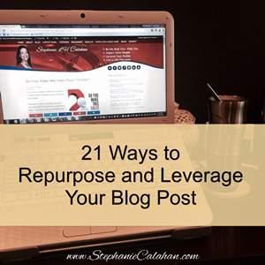 Repurpose and Leverage Your Blog Posts