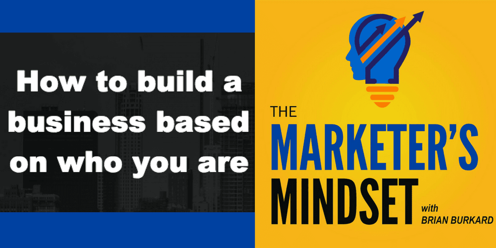 Marketer's Mindset Podcast with host Brian Burkard